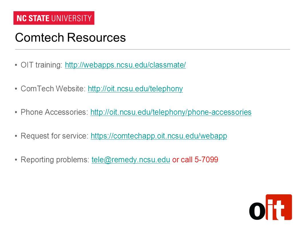 Comtech Resources OIT training: http://webapps.ncsu.edu/classmate/http://webapps.ncsu.edu/classmate/ ComTech Website: http://oit.ncsu.edu/telephonyhtt