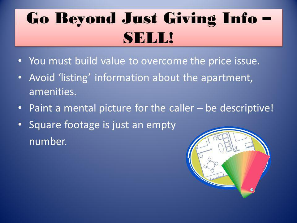 Go Beyond Just Giving Info – SELL. You must build value to overcome the price issue.