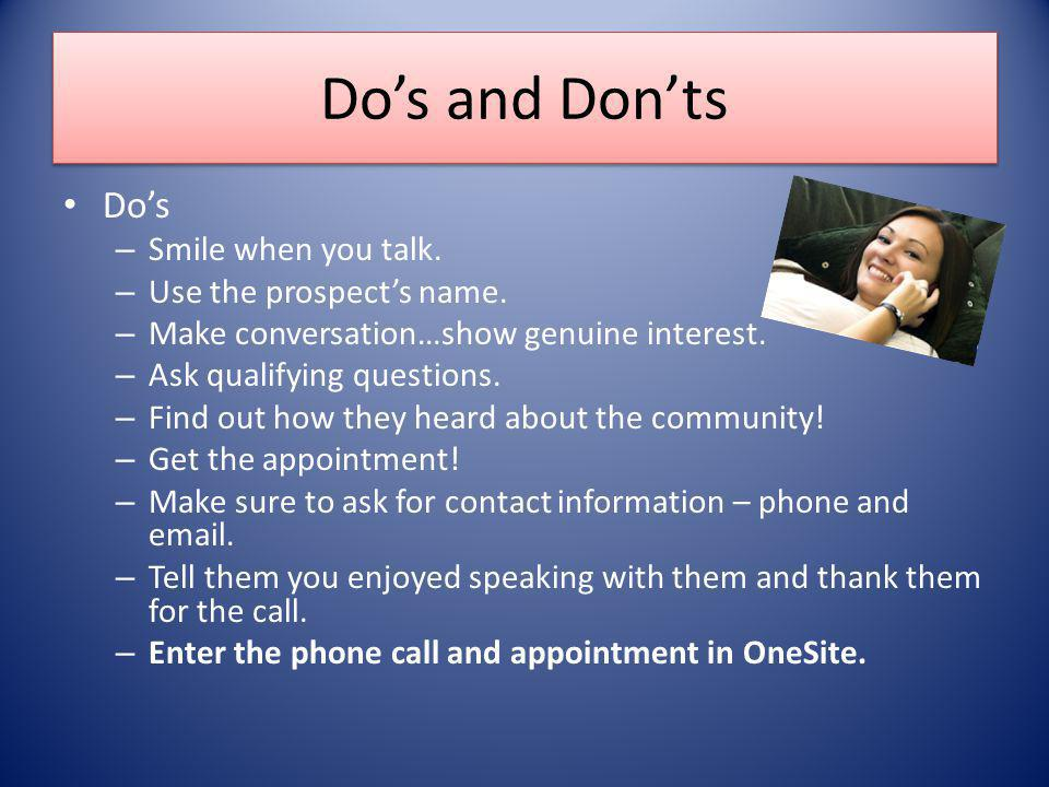 Dos and Donts Dos – Smile when you talk. – Use the prospects name.