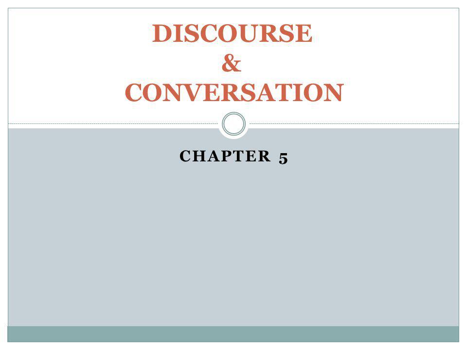 CHAPTER 5 DISCOURSE & CONVERSATION
