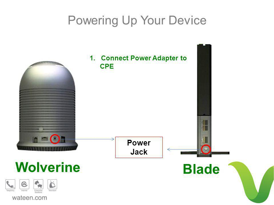 Powering Up Your Device Blade Wolverine 1. Connect Power Adapter to CPE Power Jack