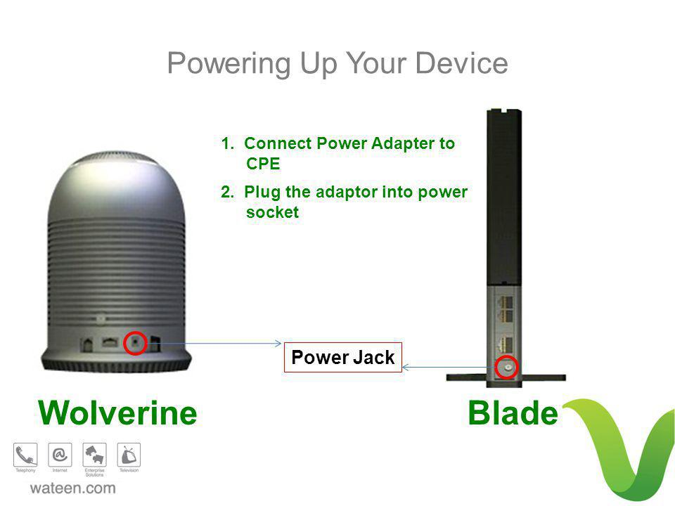 Powering Up Your Device BladeWolverine 1. Connect Power Adapter to CPE Power Jack 2.