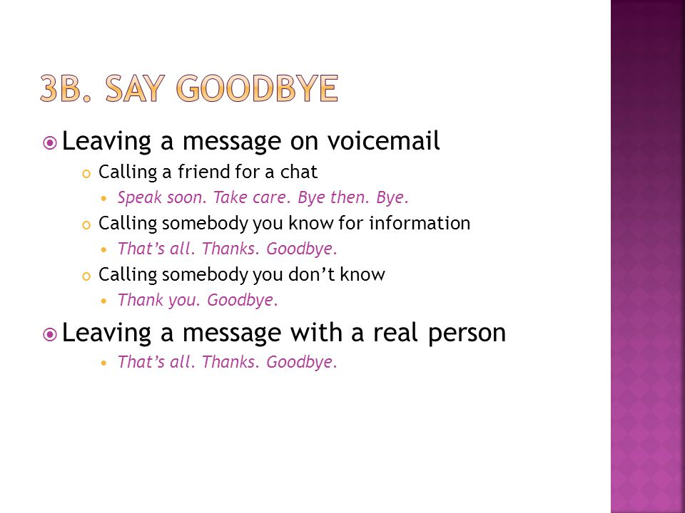 Leaving a message on voicemail Calling a friend for a chat Speak soon.