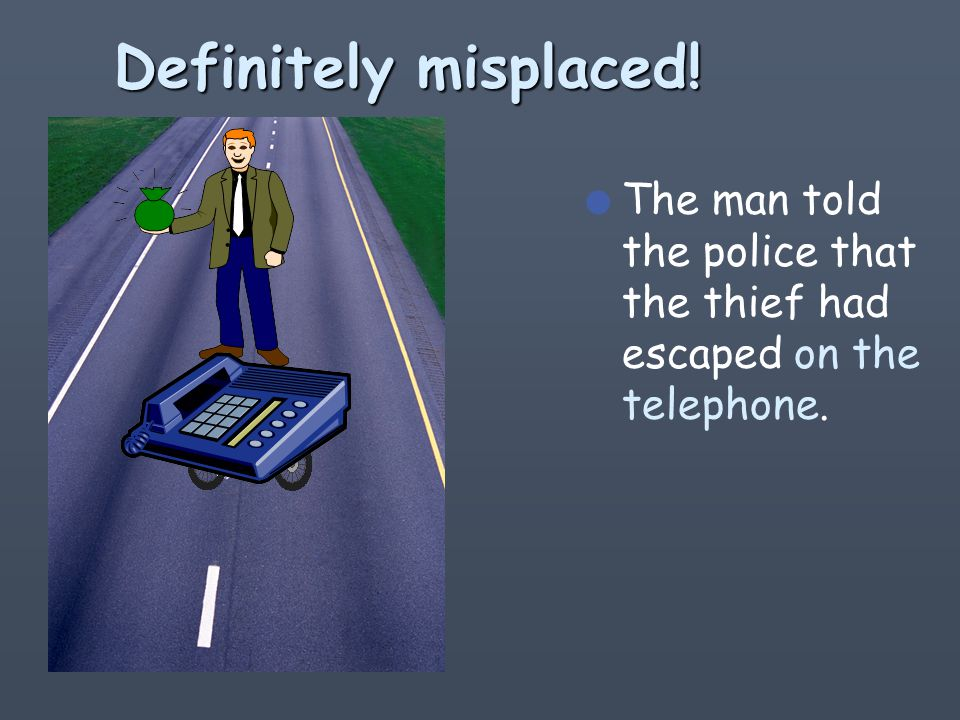 How about this sentence l The man told the police that the thief had escaped on the telephone.