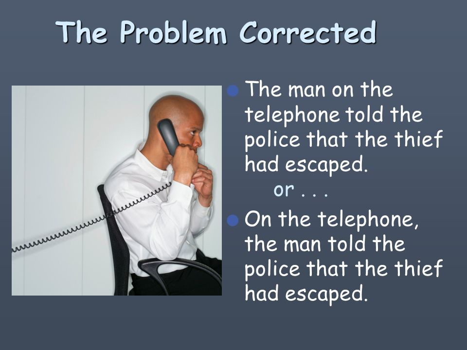 Definitely misplaced! l The man told the police that the thief had escaped on the telephone.