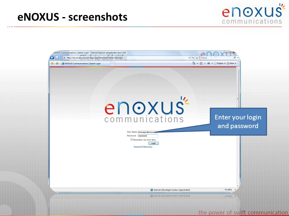 the power of swift communication eNOXUS - screenshots Enter your login and password