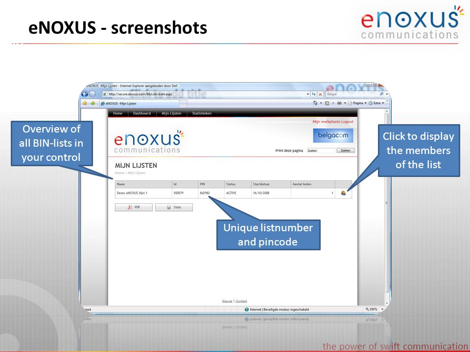 the power of swift communication eNOXUS - screenshots Overview of all BIN-lists in your control Unique listnumber and pincode Click to display the members of the list