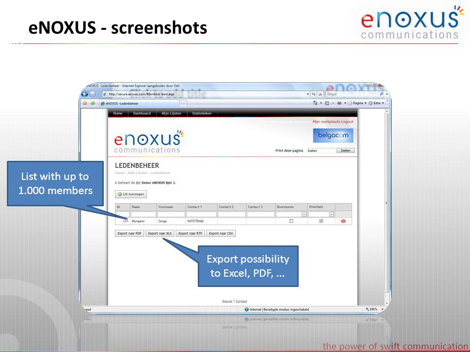 the power of swift communication eNOXUS - screenshots List with up to 1.000 members Export possibility to Excel, PDF,...