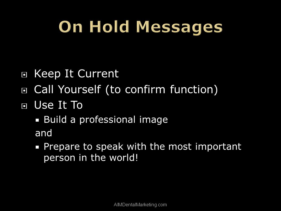 Keep It Current Call Yourself (to confirm function) Use It To Build a professional image and Prepare to speak with the most important person in the world.
