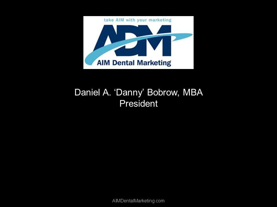Daniel A. Danny Bobrow, MBA President AIMDentalMarketing.com