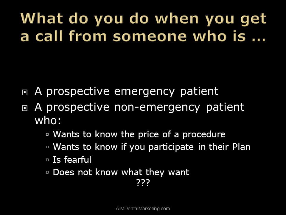 A prospective emergency patient A prospective non-emergency patient who: Wants to know the price of a procedure Wants to know if you participate in their Plan Is fearful Does not know what they want .