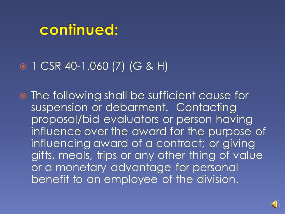 1 CSR 40-1.050 (7) (P) Employees of the division, evaluators, and any other persons involved in procurement decisions shall not accept for personal benefit gifts, meals, trips or any other thing of significant value or of monetary advantage, directly or indirectly, from a vendor.