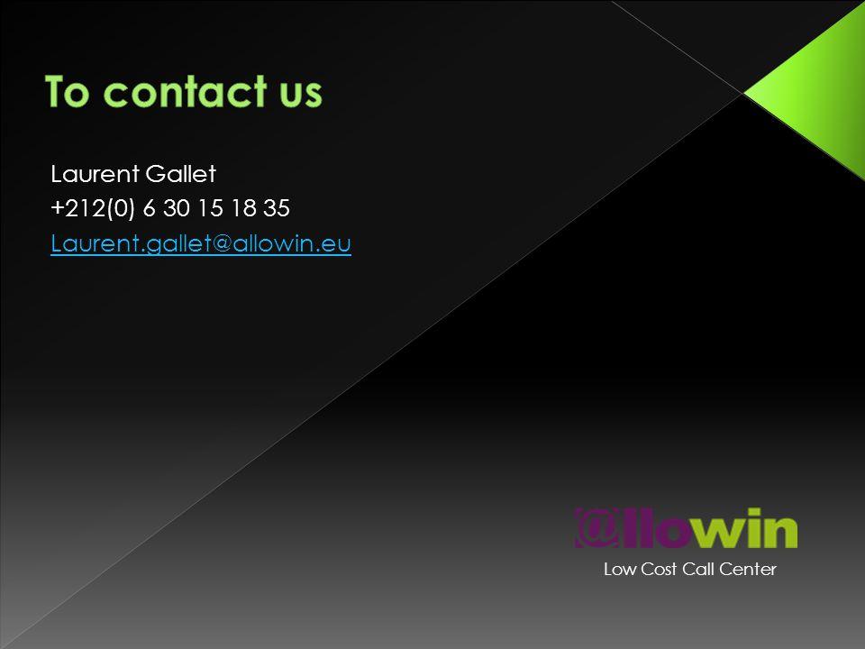 Laurent Gallet +212(0) 6 30 15 18 35 Laurent.gallet@allowin.eu Low Cost Call Center