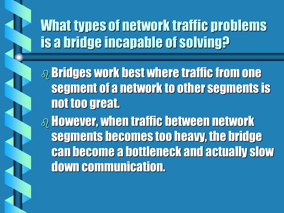 How are bridge data-forwarding decisions limited? b Although bridges use tables to determine whether or not to forward data to other segments of the n