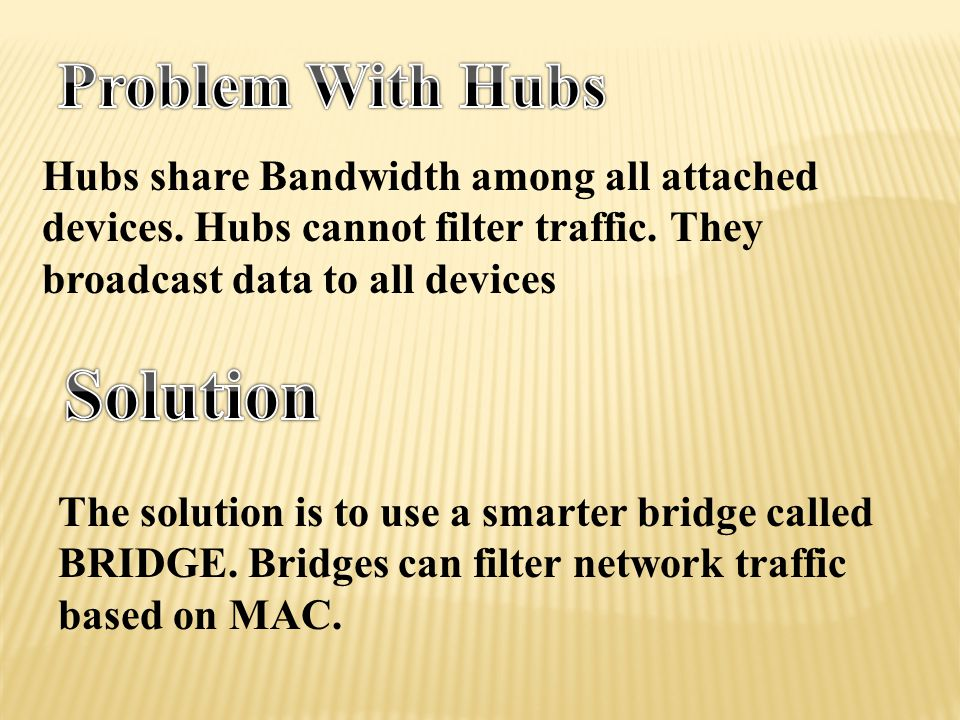 x x Bridges Blocking Bridges are used to connect separate segments of a network. Bridges implement the Spanning-Tree Protocol to build a loop free net