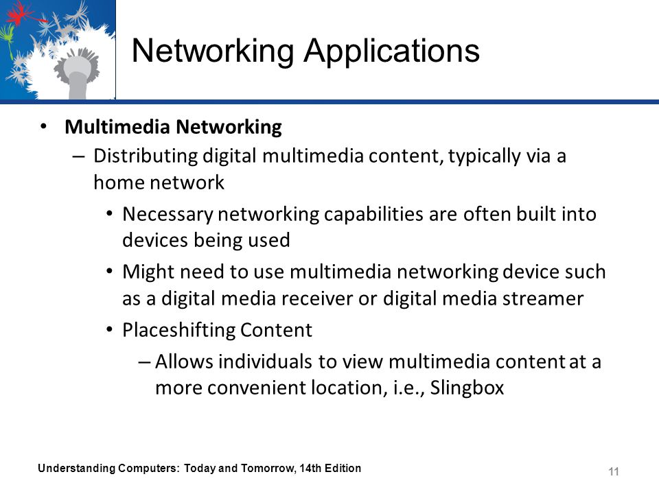 Networking Applications Multimedia Networking – Distributing digital multimedia content, typically via a home network Necessary networking capabilitie