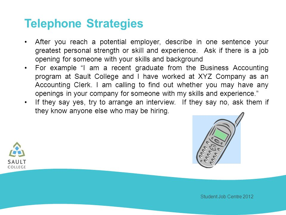 Student Job Centre 2012 After you reach a potential employer, describe in one sentence your greatest personal strength or skill and experience.