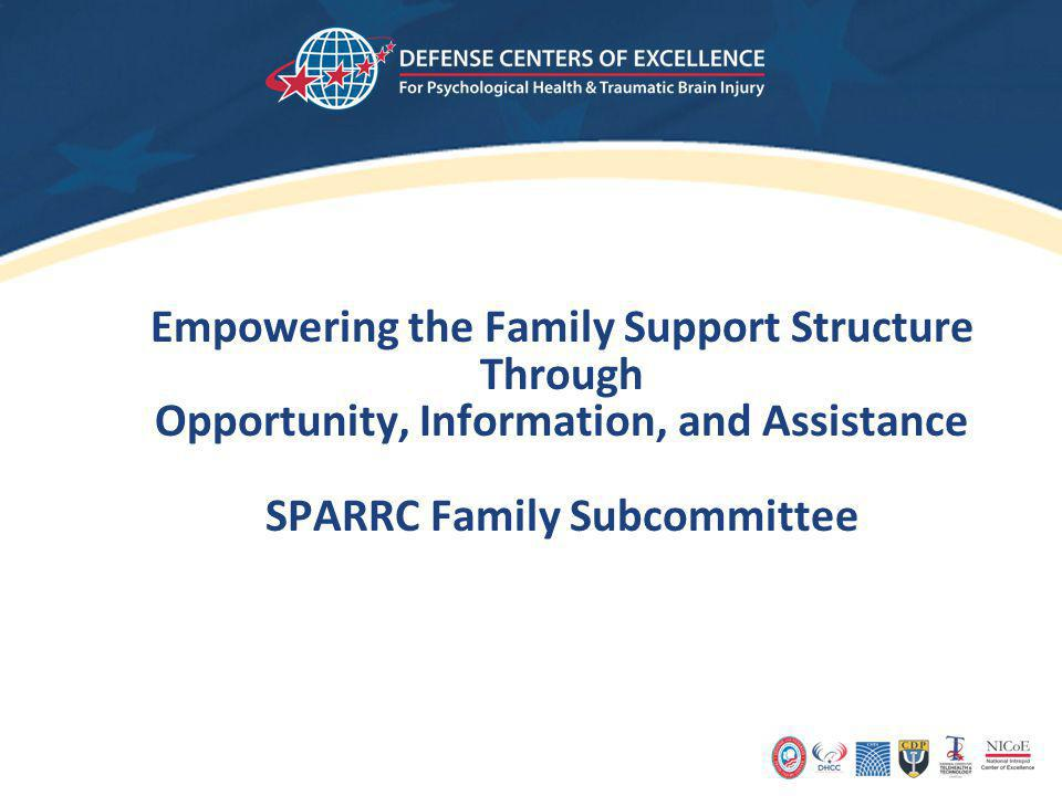 Empowering the Family Support Structure Through Opportunity, Information, and Assistance SPARRC Family Subcommittee