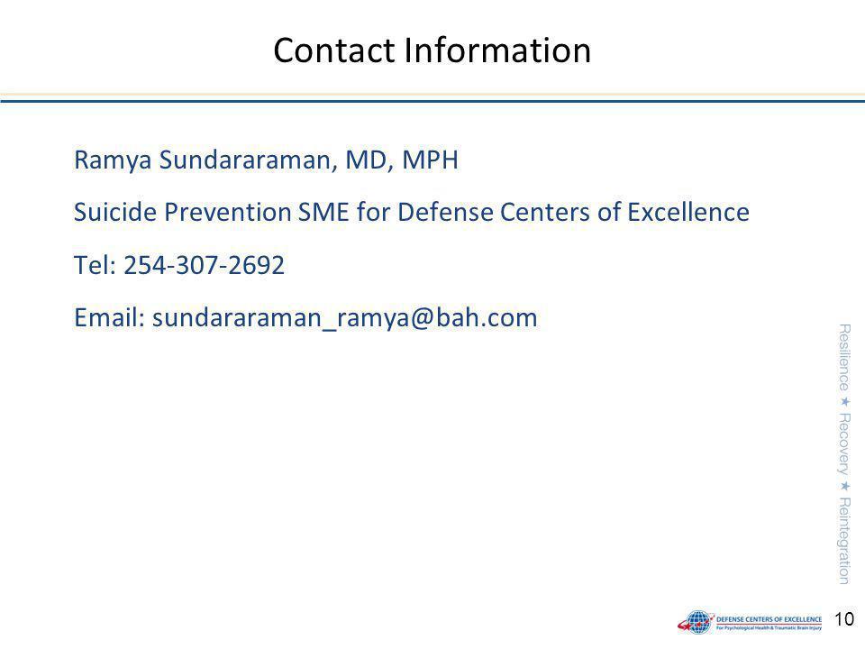 10 Ramya Sundararaman, MD, MPH Suicide Prevention SME for Defense Centers of Excellence Tel: 254-307-2692 Email: sundararaman_ramya@bah.com Contact Information