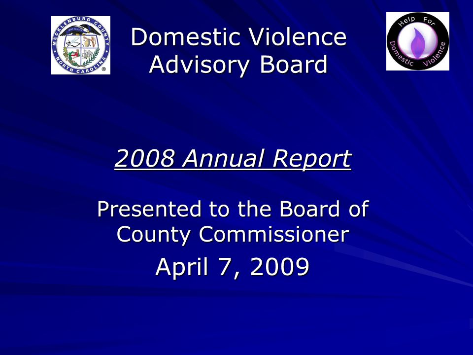 Domestic Violence Advisory Board 2008 Annual Report Presented to the Board of County Commissioner April 7, 2009