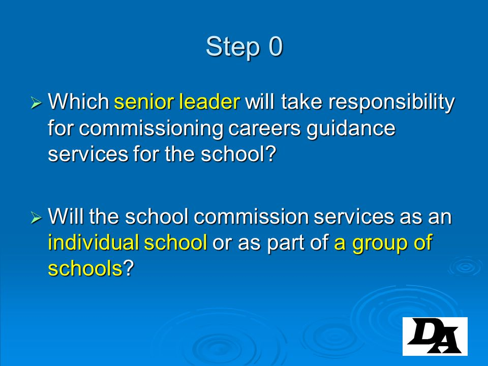 Step 0 Which senior leader will take responsibility for commissioning careers guidance services for the school? Which senior leader will take responsi
