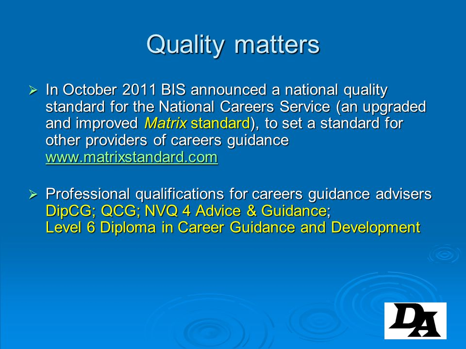 Quality matters In October 2011 BIS announced a national quality standard for the National Careers Service (an upgraded and improved Matrix standard),