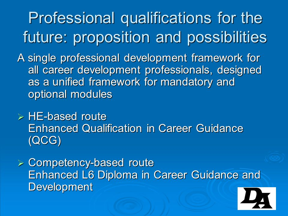Professional qualifications for the future: proposition and possibilities A single professional development framework for all career development profe
