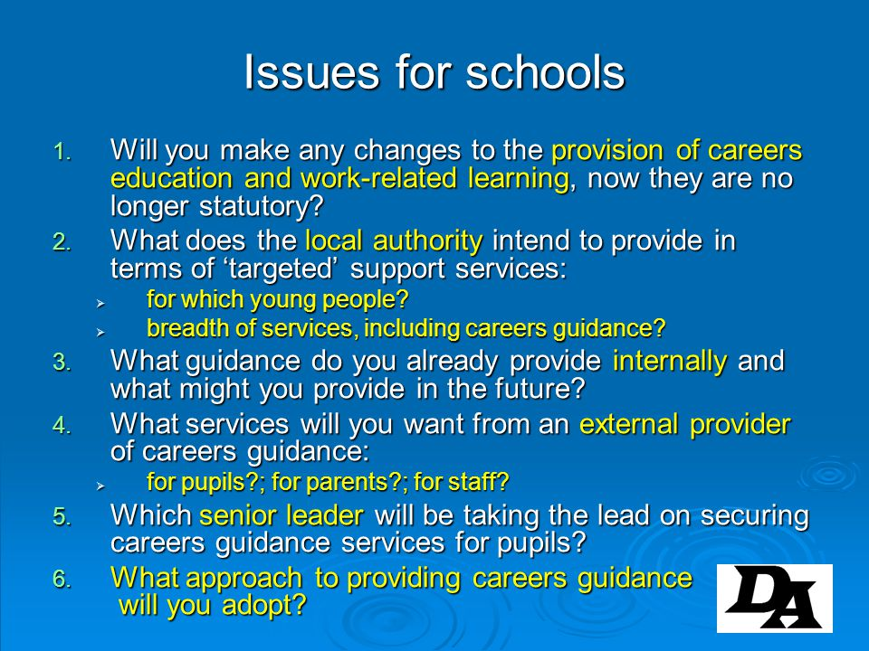 Issues for schools 1. Will you make any changes to the provision of careers education and work-related learning, now they are no longer statutory? 2.