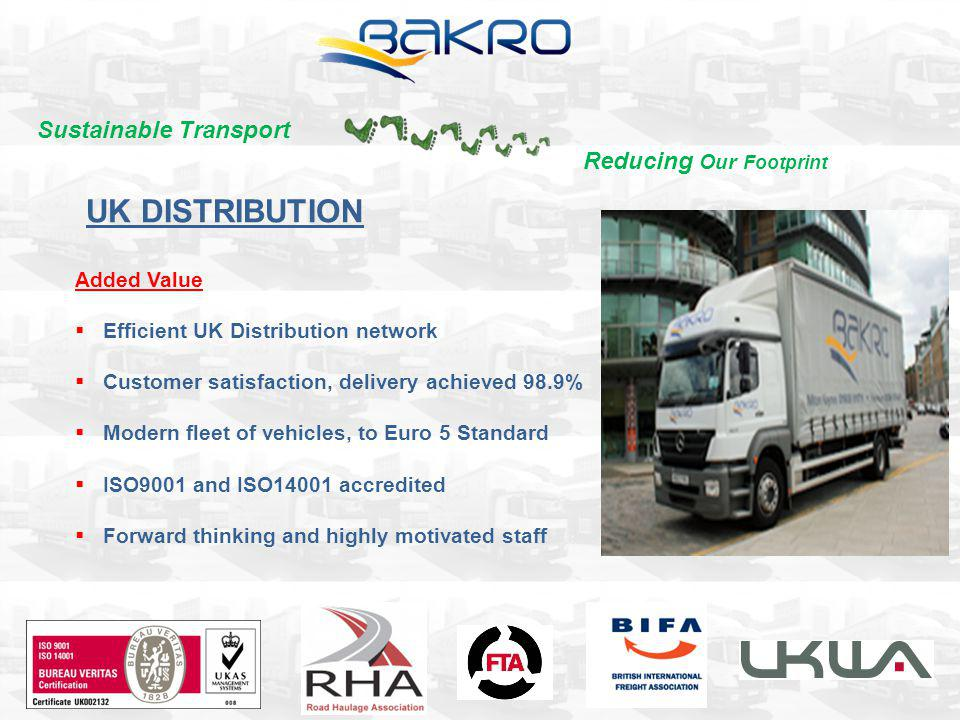 Added Value Efficient UK Distribution network Customer satisfaction, delivery achieved 98.9% Modern fleet of vehicles, to Euro 5 Standard ISO9001 and