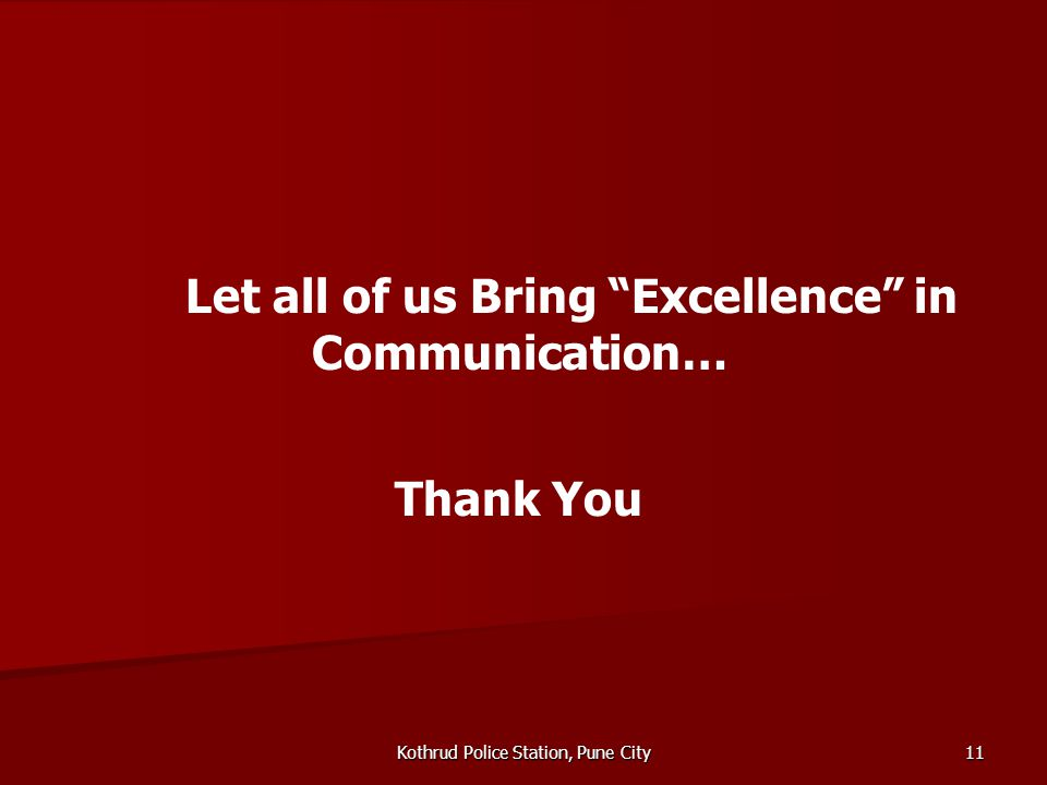 Kothrud Police Station, Pune City 11 Let all of us Bring Excellence in Communication… Thank You