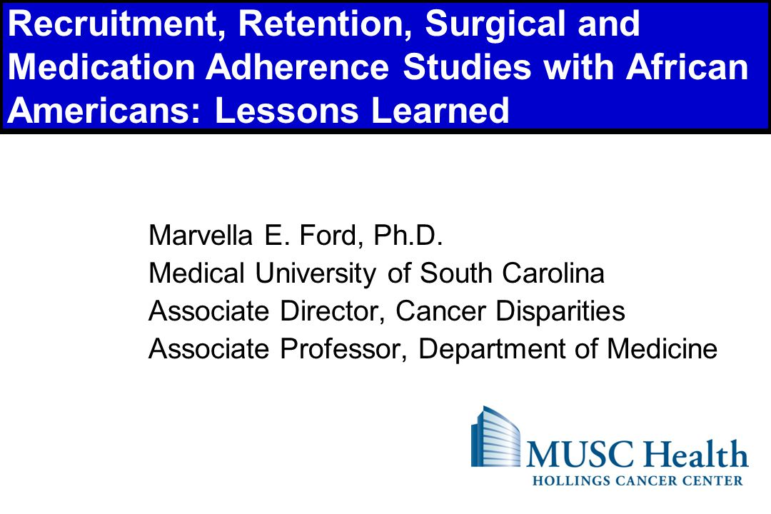 1 Recruitment, Retention, Surgical and Medication Adherence Studies with African Americans: Lessons Learned Marvella E.