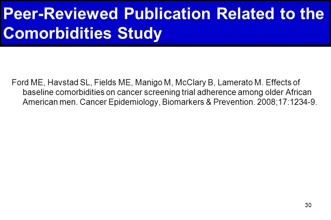 30 Peer-Reviewed Publication Related to the Comorbidities Study Ford ME, Havstad SL, Fields ME, Manigo M, McClary B, Lamerato M.