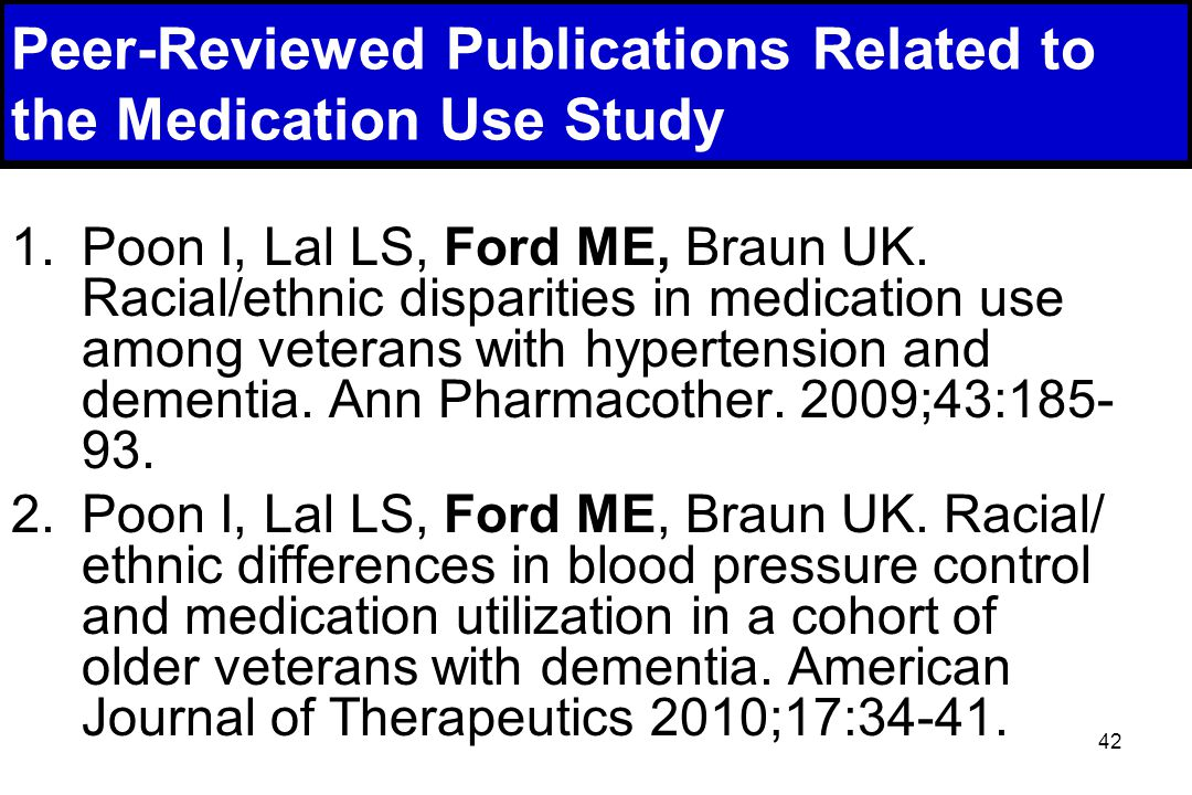 42 Peer-Reviewed Publications Related to the Medication Use Study 1.Poon I, Lal LS, Ford ME, Braun UK.
