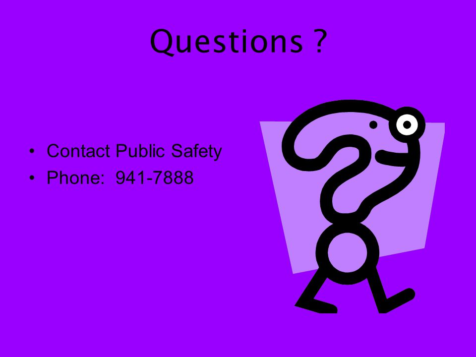 Questions ? Contact Public Safety Phone: 941-7888