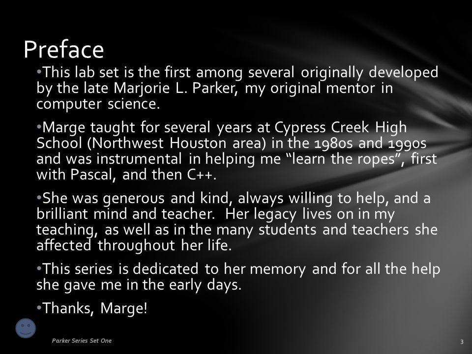 Preface This lab set is the first among several originally developed by the late Marjorie L. Parker, my original mentor in computer science. Marge tau