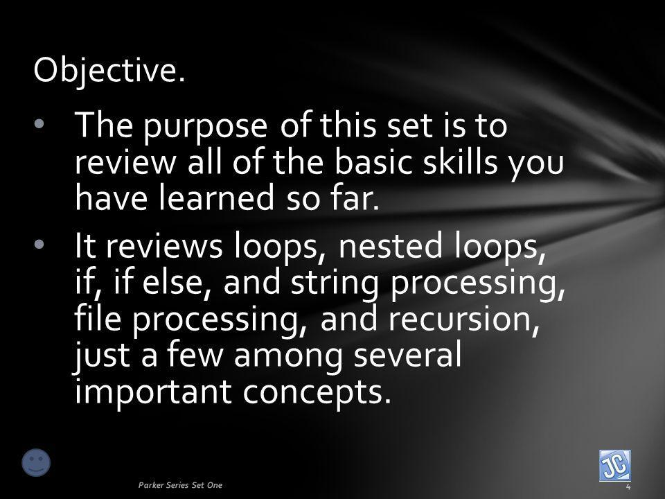 The purpose of this set is to review all of the basic skills you have learned so far. It reviews loops, nested loops, if, if else, and string processi