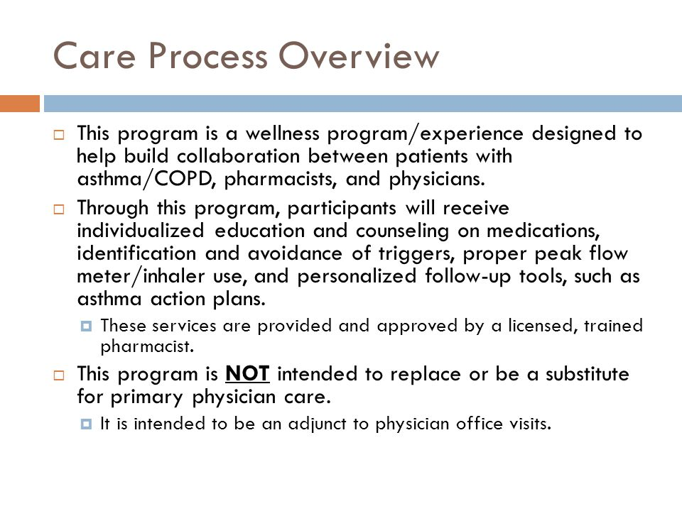 Care Process Overview This program is a wellness program/experience designed to help build collaboration between patients with asthma/COPD, pharmacist