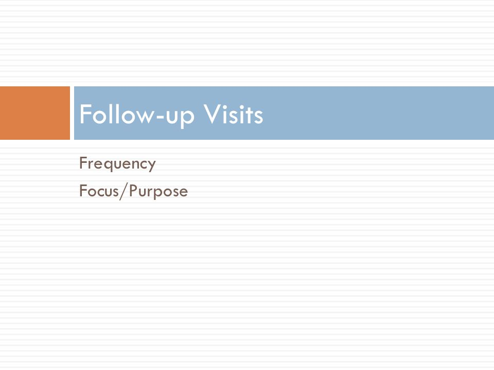 Frequency Focus/Purpose Follow-up Visits