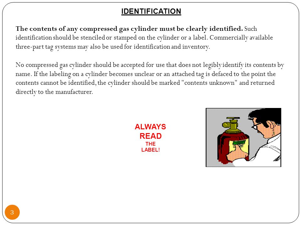 3 IDENTIFICATION The contents of any compressed gas cylinder must be clearly identified.
