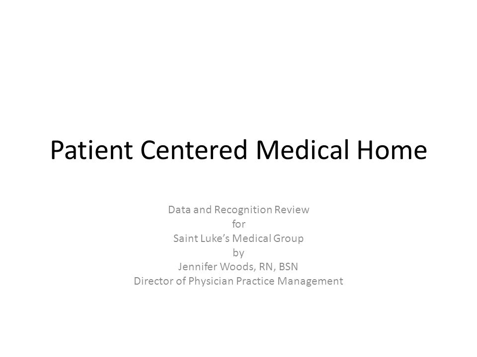Patient Centered Medical Home Data and Recognition Review for Saint Lukes Medical Group by Jennifer Woods, RN, BSN Director of Physician Practice Mana