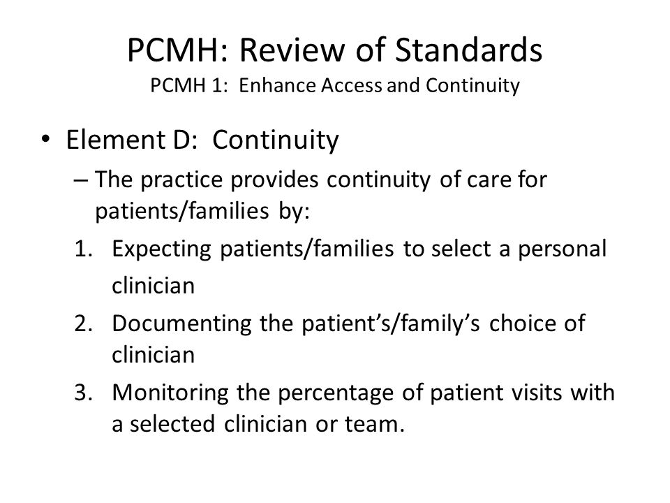 PCMH: Review of Standards PCMH 1: Enhance Access and Continuity Element D: Continuity – The practice provides continuity of care for patients/families