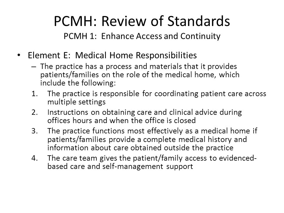 PCMH: Review of Standards PCMH 1: Enhance Access and Continuity Element E: Medical Home Responsibilities – The practice has a process and materials th