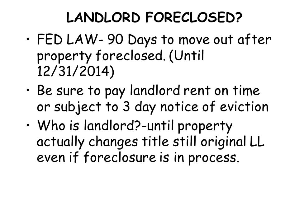 LANDLORD FORECLOSED. FED LAW- 90 Days to move out after property foreclosed.