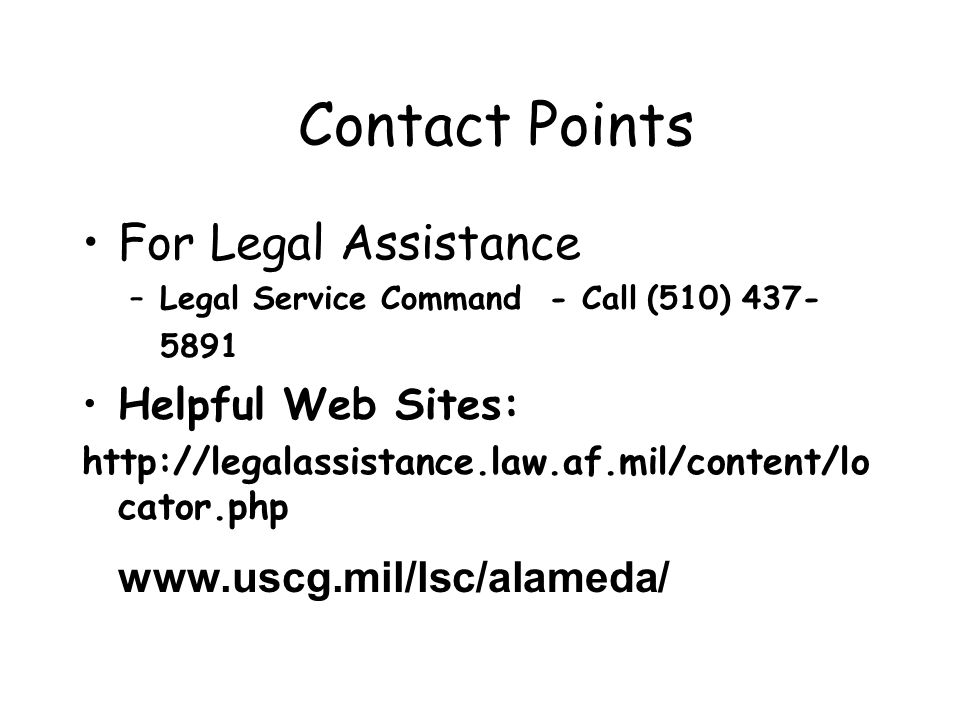 Contact Points For Legal Assistance –Legal Service Command - Call (510) 437- 5891 Helpful Web Sites: http://legalassistance.law.af.mil/content/lo cato