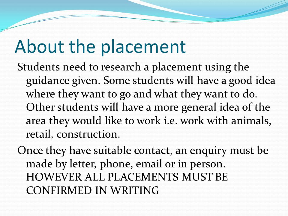About the placement Students need to research a placement using the guidance given.