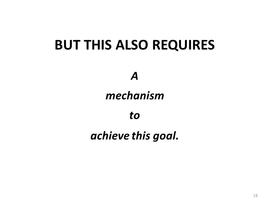 18 BUT THIS ALSO REQUIRES A mechanism to achieve this goal.
