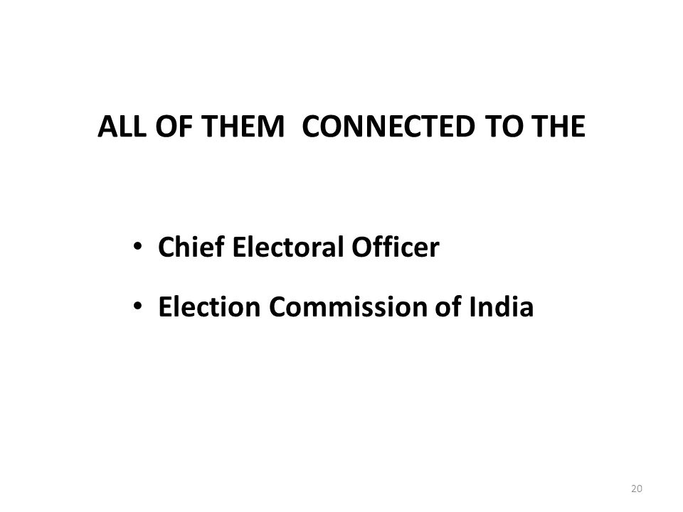 20 ALL OF THEM CONNECTED TO THE Chief Electoral Officer Election Commission of India