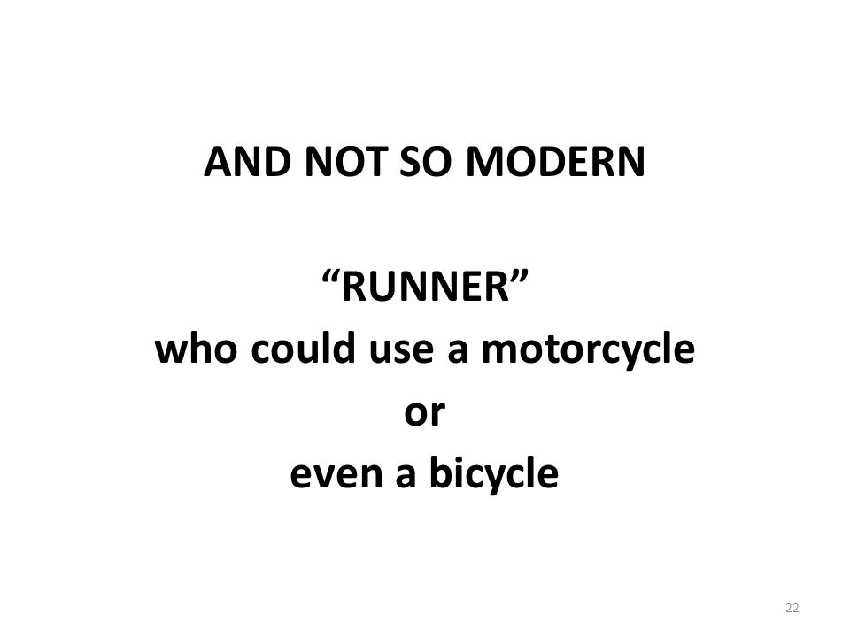 22 AND NOT SO MODERN RUNNER who could use a motorcycle or even a bicycle