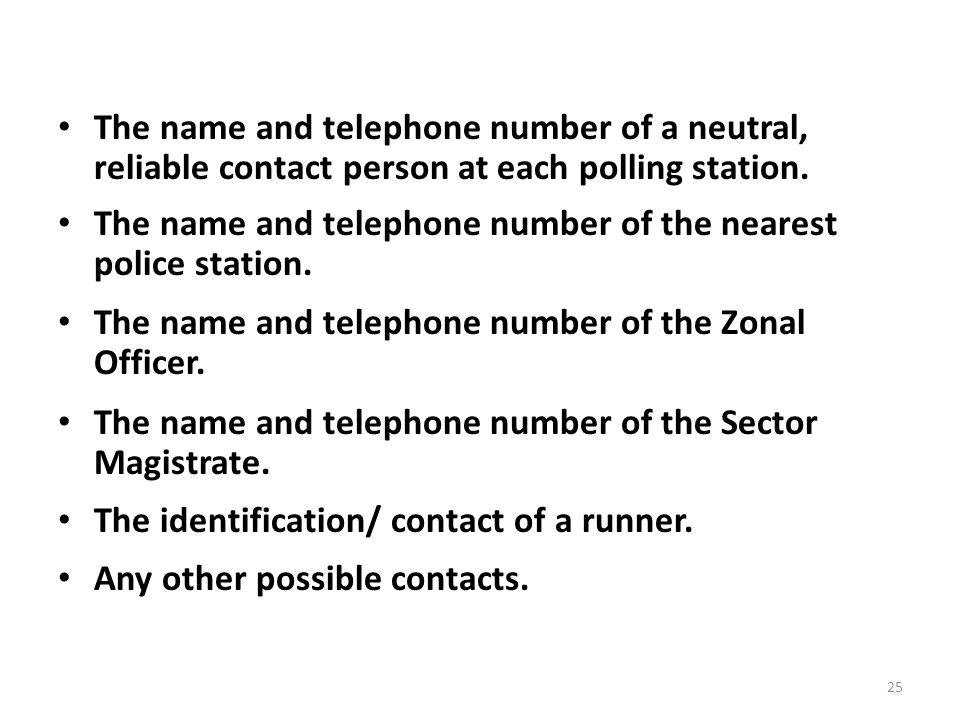 25 The name and telephone number of a neutral, reliable contact person at each polling station.