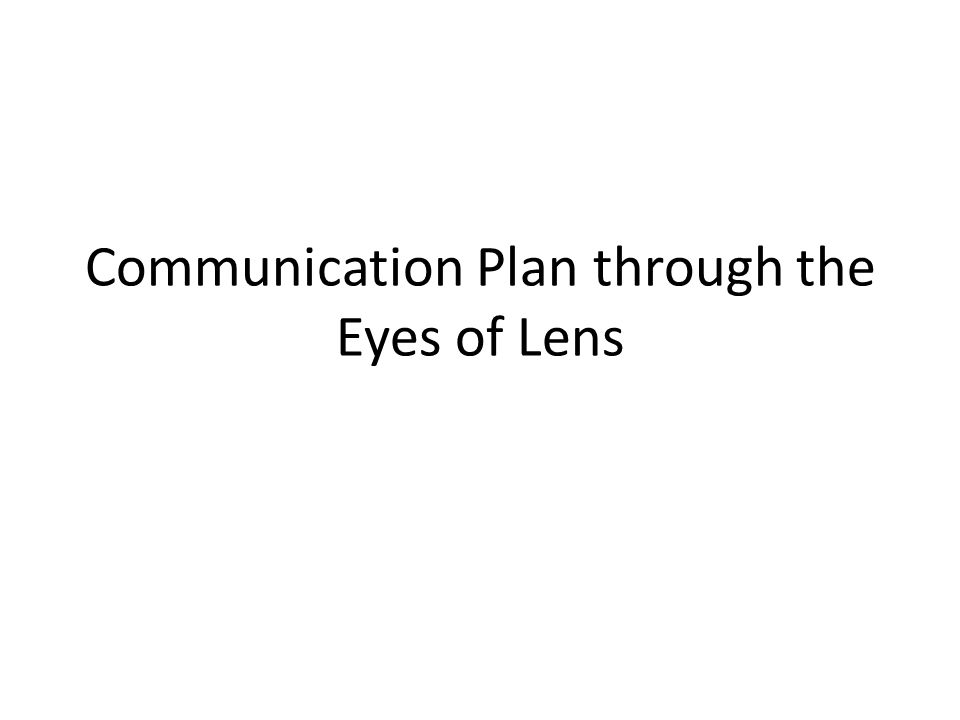 Communication Plan through the Eyes of Lens
